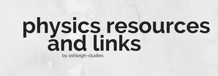 """ashleigh-studies: """" Notes • sparknotes • The Physics Classroom • MIT Open CourseWare • CliffsNotes • Physics of Music • itute • NCERT News • phys.org • Scientific American • ScienceDaily • Discover • physics.org • IOP Physics World • D News •..."""