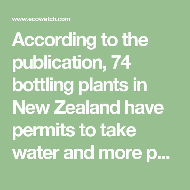 """According to the publication, 74 bottling plants in New Zealand have permits to take water and more permits are awaiting approval.    """"These bottling companies pay as little as NZ$500 (US$350) to local councils to take billions of liters of this precious resource and consent for this exploitation is often given with no public consultation at all,"""" Branje said.    Bottled water is a big business with more that $100 billion spent each year on bottled water around the globe."""