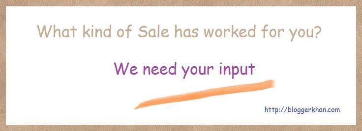"I am doing a little research and trying to figure out when a sale works and what kind of sale? I need your input based strictly on your experience. What has worked for you? For example, you may say ""Sales"" work best for us when we tie it to an occasion like Memorial Day or Labor Day'. You may also say xx Percent Off works best for us or $ Off works best for us or a Buy One Get One Free (BOGO) works best for us. I will then compile them and share with all of you right here. Pleas..."
