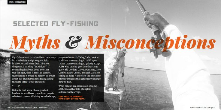 Tail Fly Fishing Magazine by Flyfishbonehead does an interesting article about fly fishing myths and misconceptions.