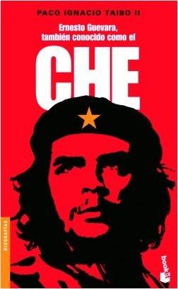 Ernesto Guevara. También conocido como el Che, de Paco Ignacio Taibo II. La biografía definitiva de Ernesto Che Guevara