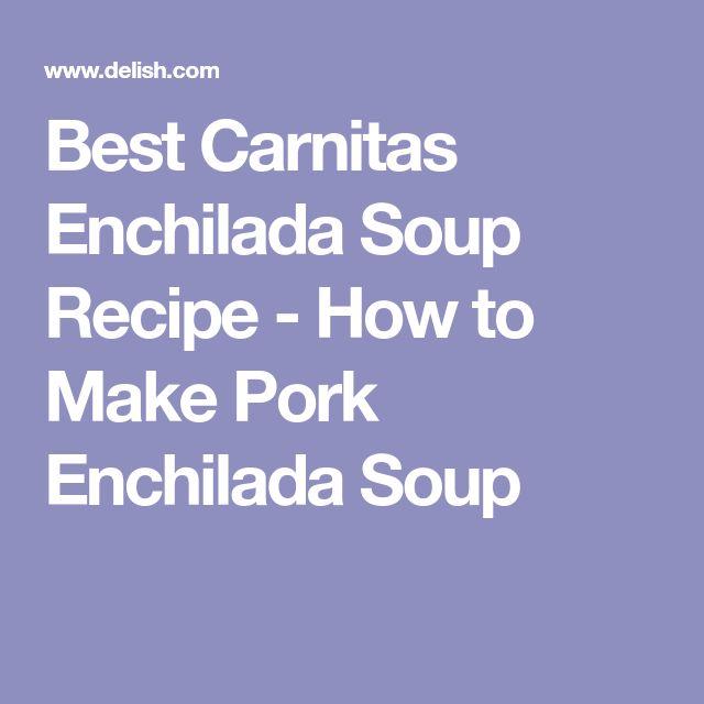 Best Carnitas Enchilada Soup Recipe - How to Make Pork Enchilada Soup