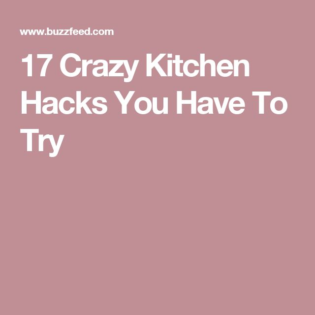 17 Crazy Kitchen Hacks You Have To Try