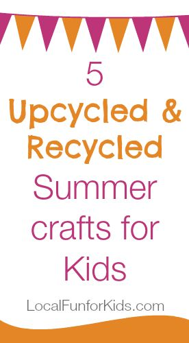 5 Summer Upcycled & Recycled Crafts forKids