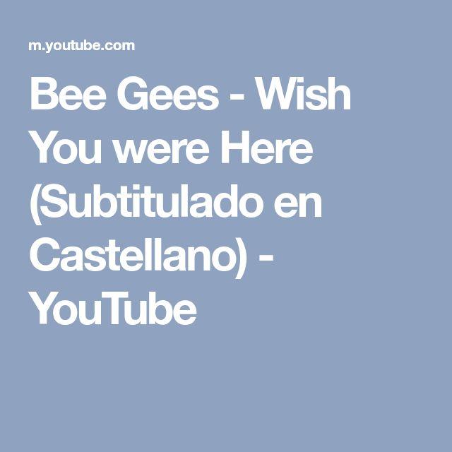 Bee Gees Wish You Were Here Subtitulado En Castellano Youtube Bee Gees Wish You Are Here Gees