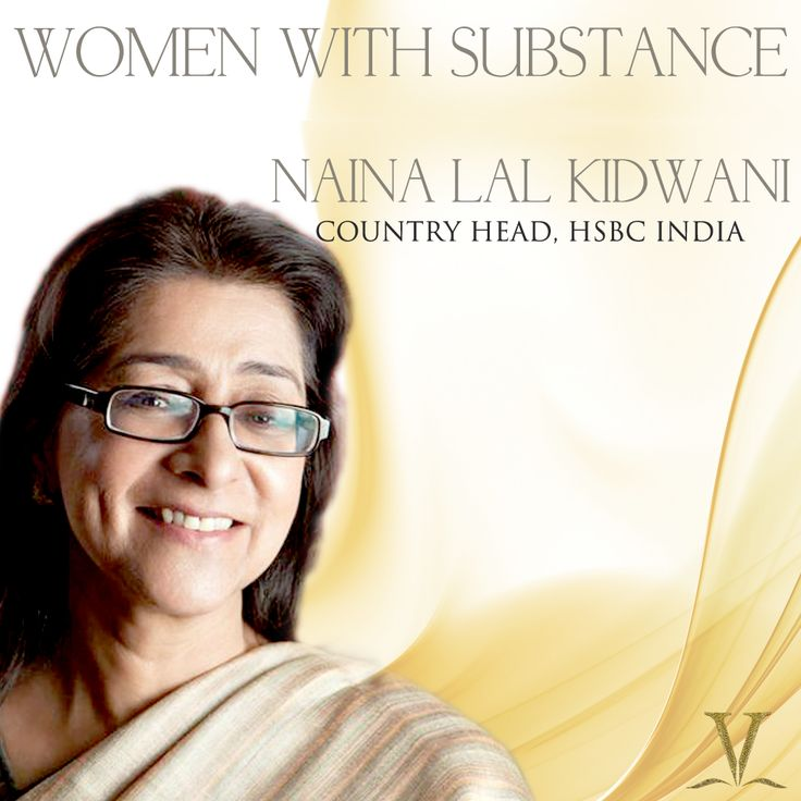 Women Of Substance: NAINA LAL KIDWANI Along with serving as the Chairman of HSBC, Naina is also a non-executive director on the board of Nestle.