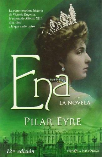 Ena - la novela (Novela Historica(la Esfera)) de Pilar Eyre Estrada, http://www.amazon.es/dp/B005Z54FD8/ref=cm_sw_r_pi_dp_80K.qb1JNTJ3H