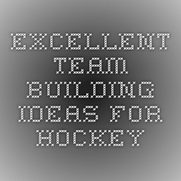 excellent team building ideas for hockey