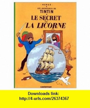 Le Secret de la Licorne (Les Aventures de Tintin) French edition of The Secret of the Unicorn (9780828850650) Herge , ISBN-10: 0828850658  , ISBN-13: 978-0828850650 ,  , tutorials , pdf , ebook , torrent , downloads , rapidshare , filesonic , hotfile , megaupload , fileserve