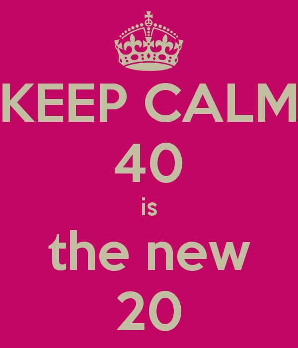 KEEP CALM 40 is the new 20
