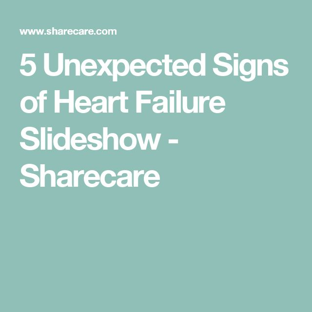 5 Unexpected Signs of Heart Failure Slideshow - Sharecare