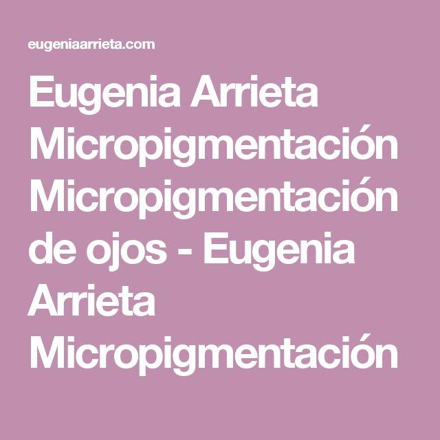 Eugenia Arrieta Micropigmentación  Micropigmentación de ojos - Eugenia Arrieta Micropigmentación