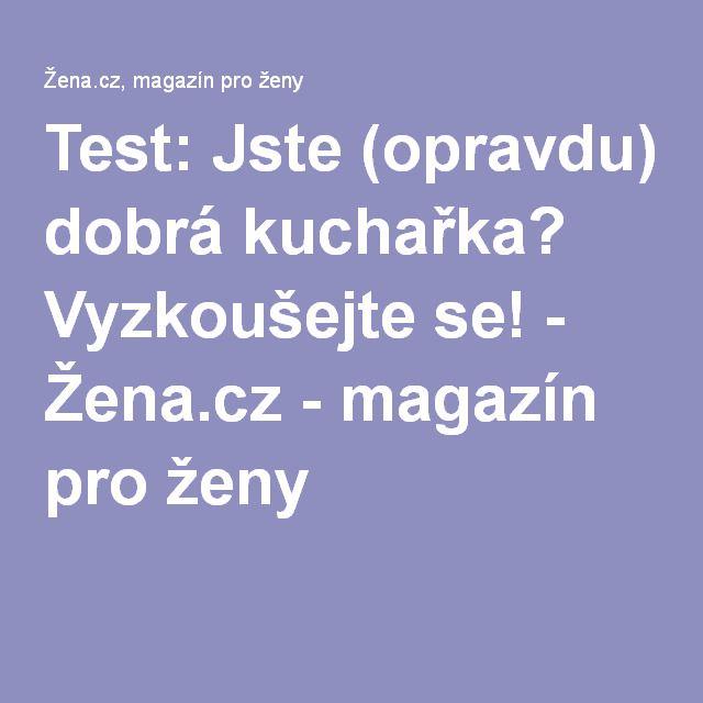 Test: Jste (opravdu) dobrá kuchařka? Vyzkoušejte se! - Žena.cz - magazín pro ženy