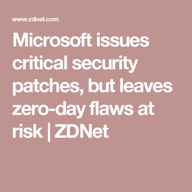 Microsoft issues critical security patches, but leaves zero-day flaws at risk | ZDNet