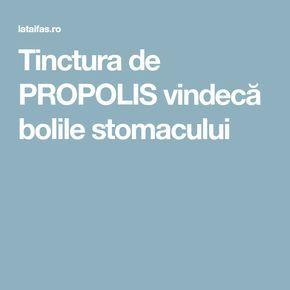 Tinctura de PROPOLIS vindecă bolile stomacului