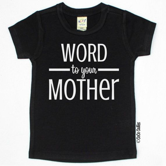 Word to Your Mother T Shirt Tee TShirt Baby Clothes Baby Girl Baby Boy Shirt Hipster Baby Clothes Baby Gift  #54