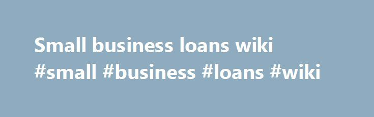 Small business loans wiki #small #business #loans #wiki http://finances.nef2.com/small-business-loans-wiki-small-business-loans-wiki/  # Bizwiki is the USA's free business listing site Bizwiki is the USA's free business listing site Welcome to Bizwiki, the wiki for Business. Bizwiki is changing the way online business information works by combining user-edited records and crowd-sourced detail with the power of advanced web-spiders and structured data. Bizwiki.com aims to become not just one…