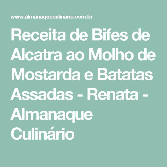 Receita de Bifes de Alcatra ao Molho de Mostarda e Batatas Assadas - Renata - Almanaque Culinário