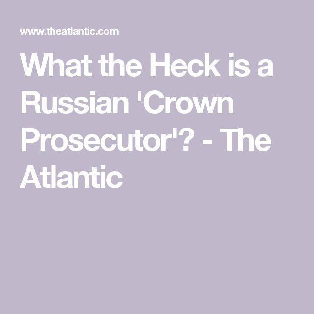What the Heck is a Russian 'Crown Prosecutor'? - The Atlantic