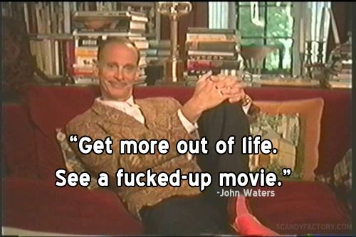 John Waters... LOVE HIM. Don't care that's he's 66 and gay :-)