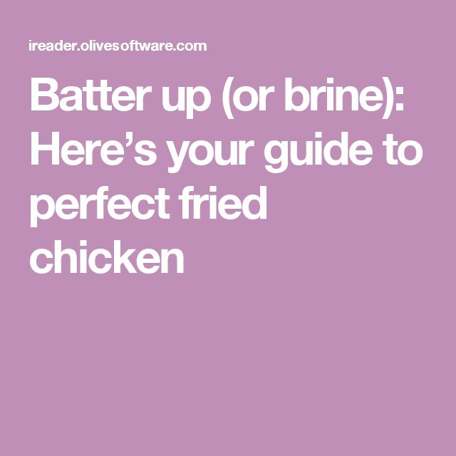 Batter up (or brine): Here's your guide to perfect fried chicken