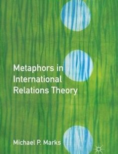 Metaphors in International Relations Theory free download by Michael P. Marks (auth.) ISBN: 9781349294930 with BooksBob. Fast and free eBooks download.  The post Metaphors in International Relations Theory Free Download appeared first on Booksbob.com.