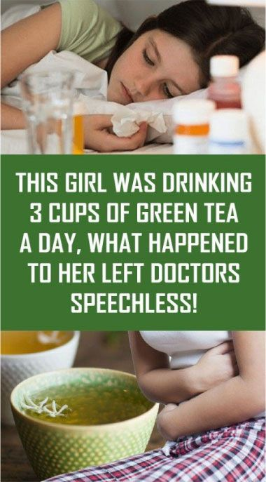 This girl was drinking 3 cups of green tea a day, what happened to