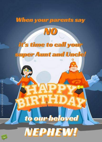 When your parents say NO it's time to call your super Aunt and Uncle! Happy Birthday to our beloved nephew!