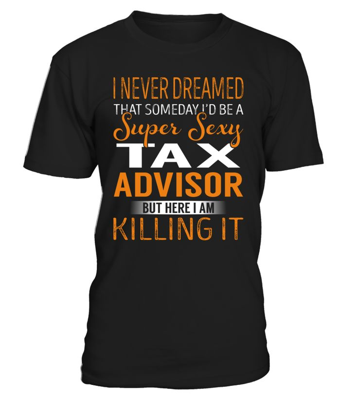 I Never Dreamed That Someday I'd Be a Super Sexy Tax Advisor #TaxAdvisor
