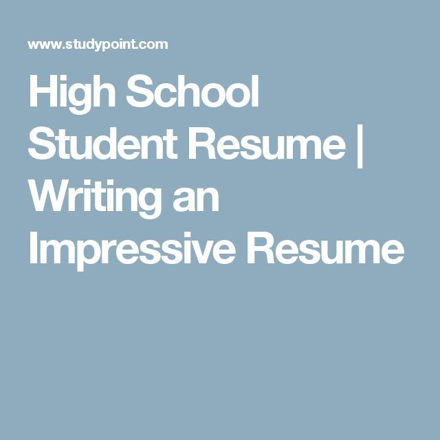 High School Student Resume | Writing an Impressive Resume