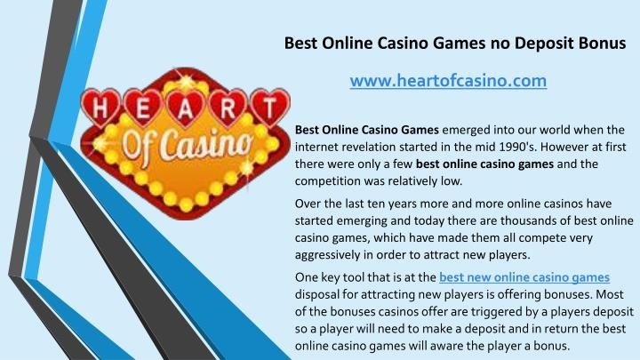 Best Online Casino Games emerged into our world when the internet revelation started in the mid 1990\'s. However at first there were only a few best online casino games and the competition was relatively low.\n