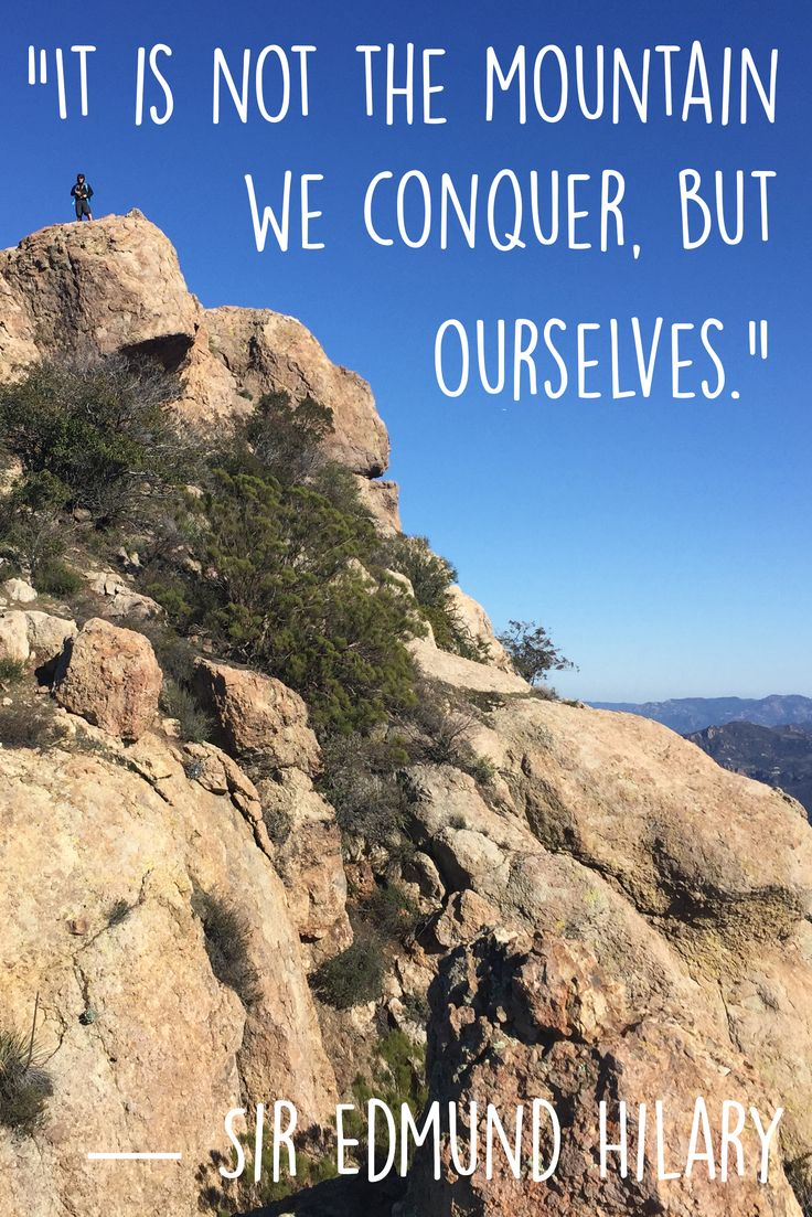 """""""It is not the mountain we conquer but ourselves."""" — Sir Edmund Hilary"""