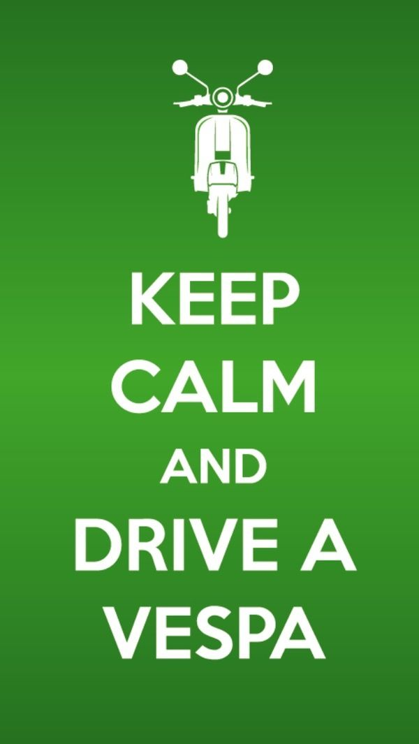 Keep calm and drive a Vespa