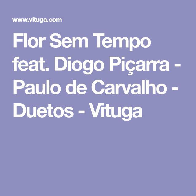 Flor Sem Tempo feat. Diogo Piçarra - Paulo de Carvalho - Duetos - Vituga