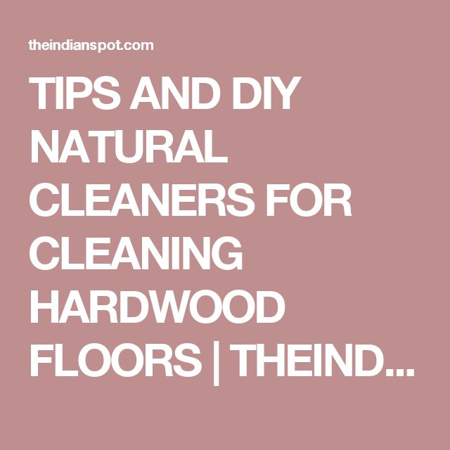 TIPS AND DIY NATURAL CLEANERS FOR CLEANING HARDWOOD FLOORS   THEINDIANSPOT