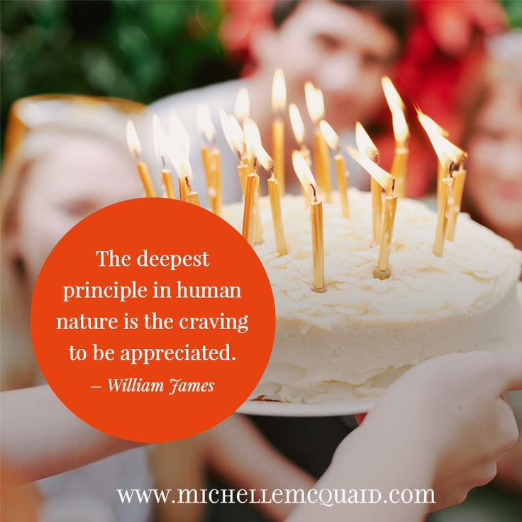 The deepest principle in human nature is the craving to be appreciated. - William James #socialintelligence #strengths #quote #cake