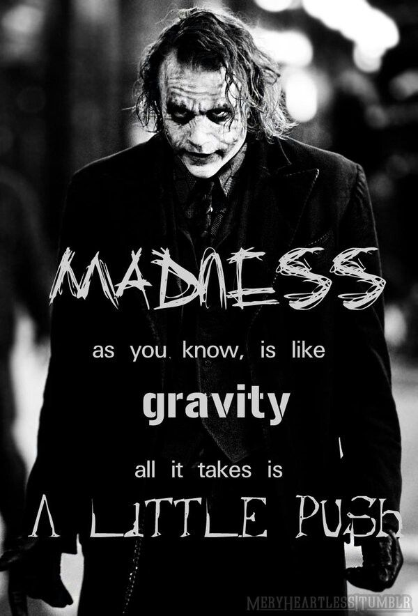 The Joker Quote Madness As You Know Is Like Gravity All It Takes