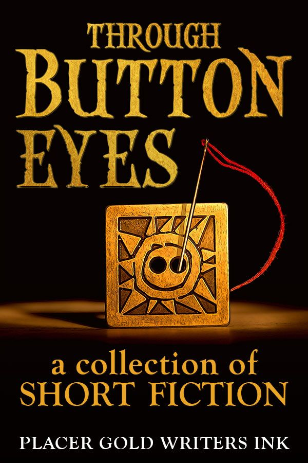 Placer Gold Writers > Books > Through Button Eyes