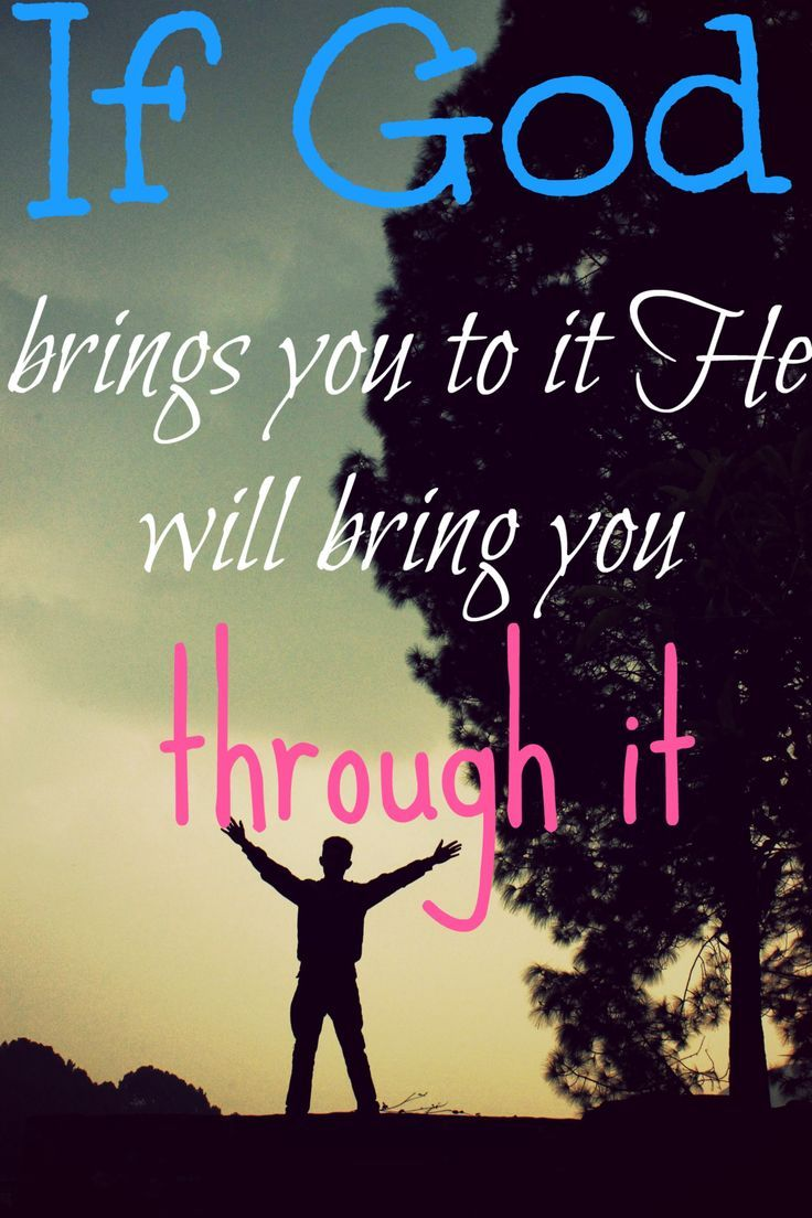 Christian Quotes If God brings you to it He will bring you through it