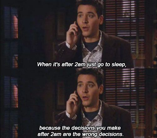 """"""" When it's after 2am just go to sleep, because the decisions you make after 2am are the wrong decisions."""" - Ted Mosby, How I Met Your Mother #tv #quotes #HIMYM"""