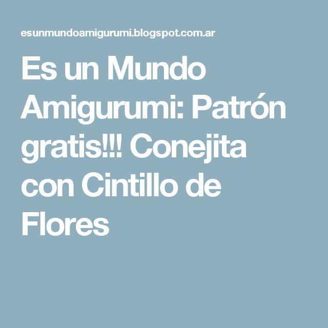 Es un Mundo Amigurumi: Patrón gratis!!! Conejita con Cintillo de Flores