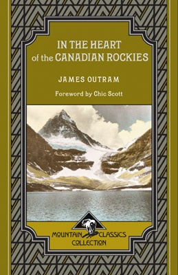 In the Heart of the Canadian Rockies  - Mountain Classics Collection #3  by James Outram. Foreword by Chic Scott. First published in 1923, In the Heart of the Canadian Rockies is Outram's record of his adventures and exploits in the early years of the 20th century among the massive mountains straddling the Alberta/British Columbia boundary.