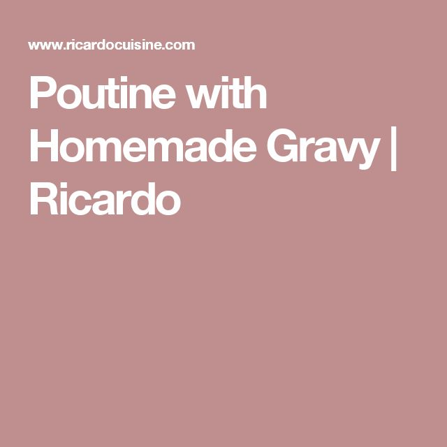 Poutine with Homemade Gravy | Ricardo
