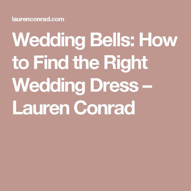 Wedding Bells: How to Find the Right Wedding Dress – Lauren Conrad