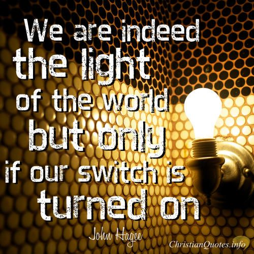 """John Hagee Quote - """"We are indeed the light of the world--but only if our switch is turned on."""""""