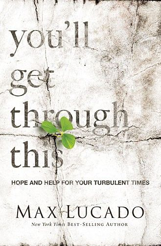 You Will Get Through This  Hope and Help For Your Turbulent Times  by Max Lucado