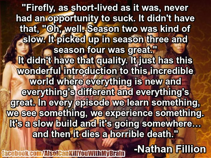 This has always been my thought about Firefly. I've watched too many really good shows descend into complete and utter suckage before coming to an end, and there's something nobler about it dying before it had a chance to get bad, so my memories of it can't be tarnished.