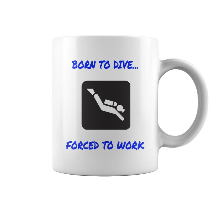Awesome DIVING mug Born to dive forced to work. Cool, Clever, Funny Outdoor Quotes, Sayings, T-Shirts, Hoodies, Sweatshirts, Tees, Clothing, Coffee Mugs, Gifts.