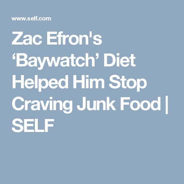 Zac Efron's 'Baywatch' Diet Helped Him Stop Craving Junk Food | SELF