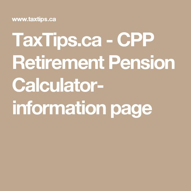 TaxTips.ca - CPP Retirement Pension Calculator- information page